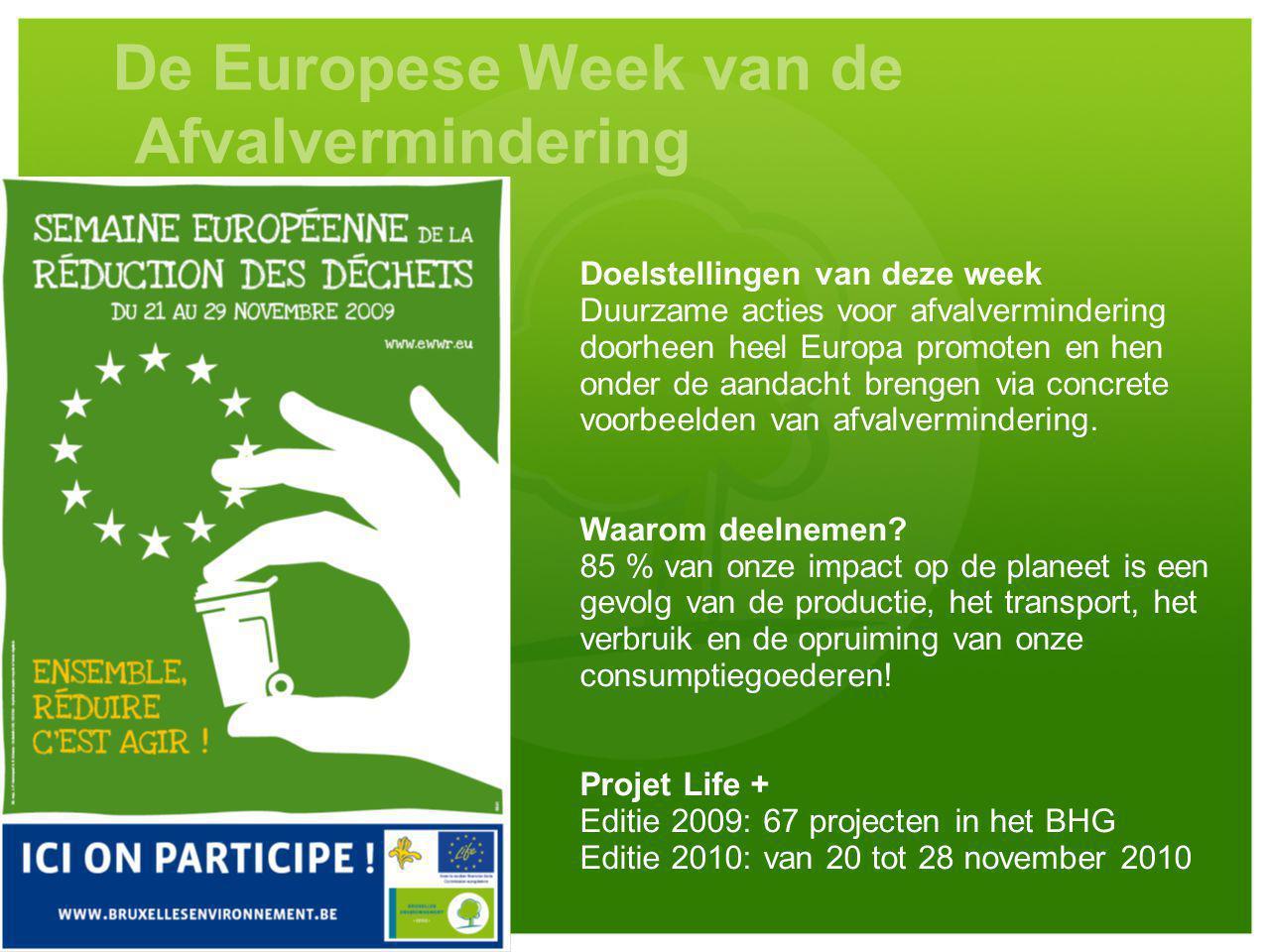 De Europese Week van de Afvalvermindering Doelstellingen van deze week Duurzame acties voor afvalvermindering doorheen heel Europa promoten en hen onder de aandacht brengen via concrete voorbeelden van afvalvermindering.