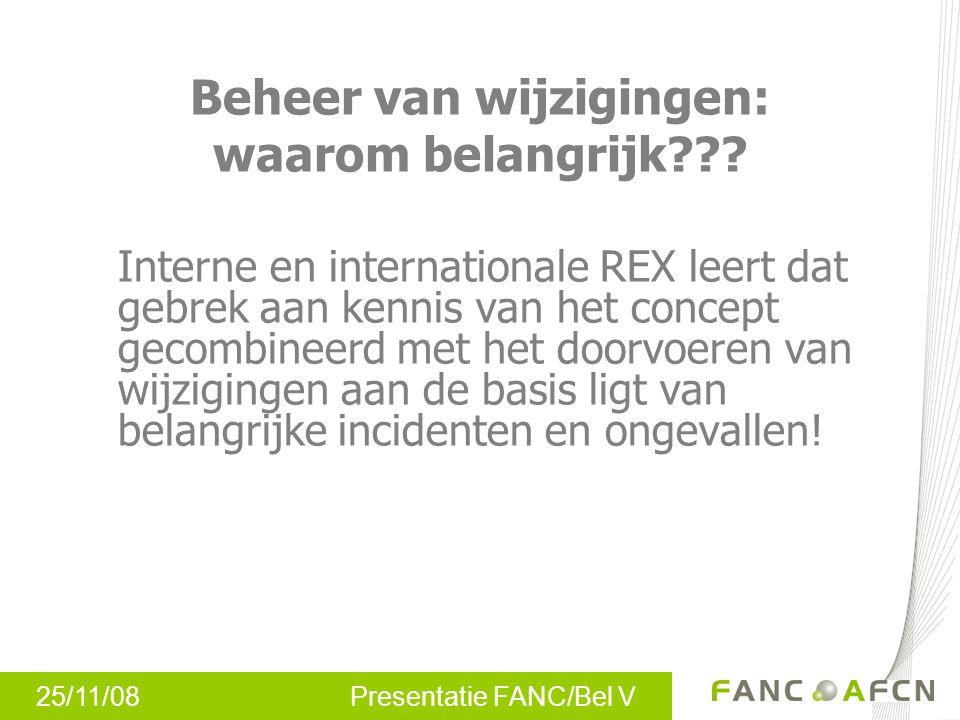 25/11/08 Presentatie FANC/Bel V Beheer van wijzigingen reglementaire bepalingen Artikel 12 ARBIS: Wijziging of uitbreiding inrichting Van ieder ontwerp tot wijziging of uitbreiding van de inrichting moet aangifte gedaan worden aan het Agentschap.