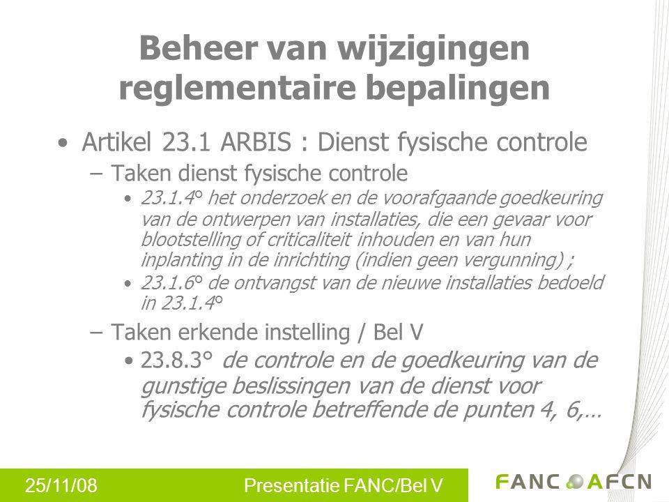 25/11/08 Presentatie FANC/Bel V FANC richtlijn 006-029 Praktische uitwerking artikel 12 ARBIS Scope: –Inrichtingen van klasse I –Nucleaire veiligheid en stralingsbescherming Inhoud: –Definities –Criteria voor categorisatie wijziging –Procedure