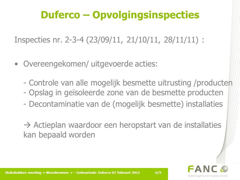 7/9Stakeholders meeting « Weesbronnen » – Gebeurtenis Duferco 07 februari 2012 Duferco – Planning van de heropstart 15/09/2011 : Besluit m.b.t.