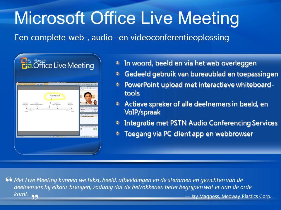 Microsoft Office Live Meeting Een complete web-, audio- en videoconferentieoplossing Met Live Meeting kunnen we tekst, beeld, afbeeldingen en de stemmen en gezichten van de deelnemers bij elkaar brengen, zodanig dat de betrokkenen beter begrijpen wat er aan de orde komt.