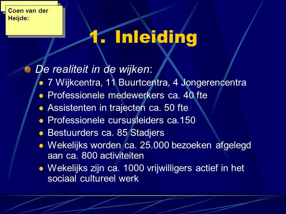 1.Inleiding De realiteit in de wijken: 7 Wijkcentra, 11 Buurtcentra, 4 Jongerencentra Professionele medewerkers ca.