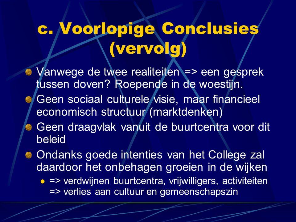 c. Voorlopige Conclusies (vervolg) Vanwege de twee realiteiten => een gesprek tussen doven? Roepende in de woestijn. Geen sociaal culturele visie, maa