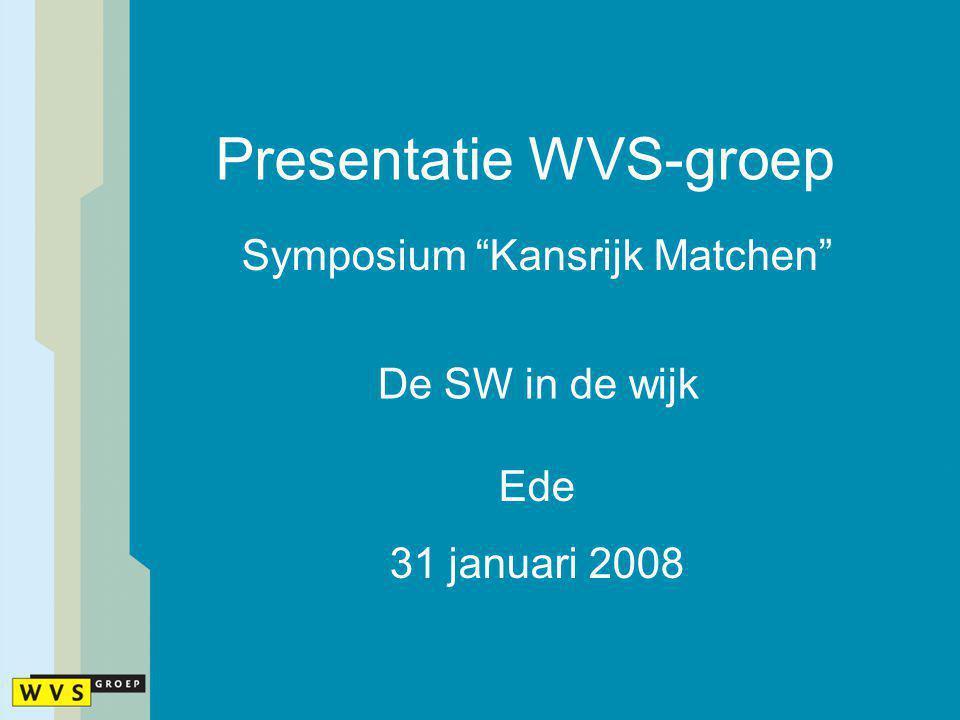 "Presentatie WVS-groep De SW in de wijk Symposium ""Kansrijk Matchen"" Ede 31 januari 2008"
