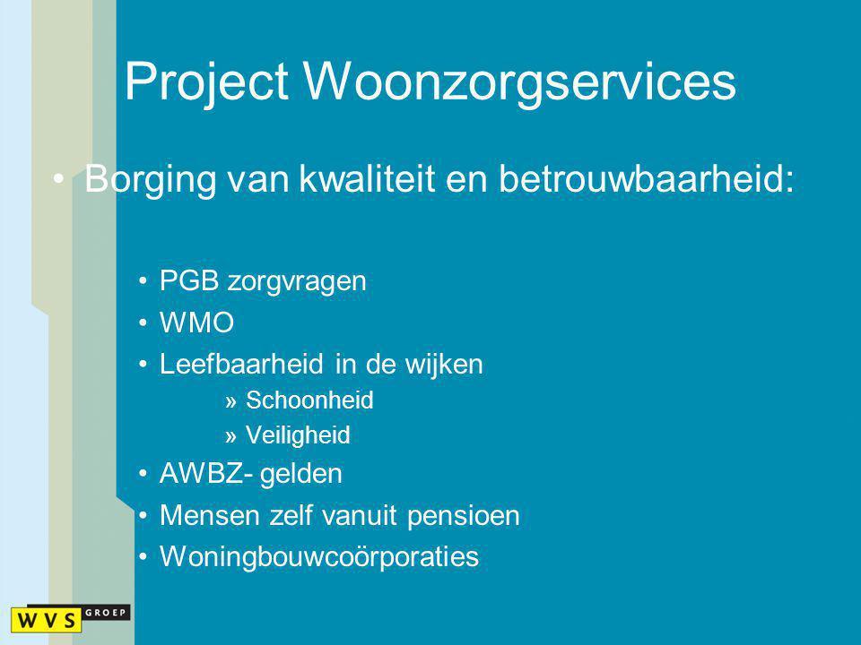 Project Woonzorgservices Borging van kwaliteit en betrouwbaarheid: PGB zorgvragen WMO Leefbaarheid in de wijken »Schoonheid »Veiligheid AWBZ- gelden M