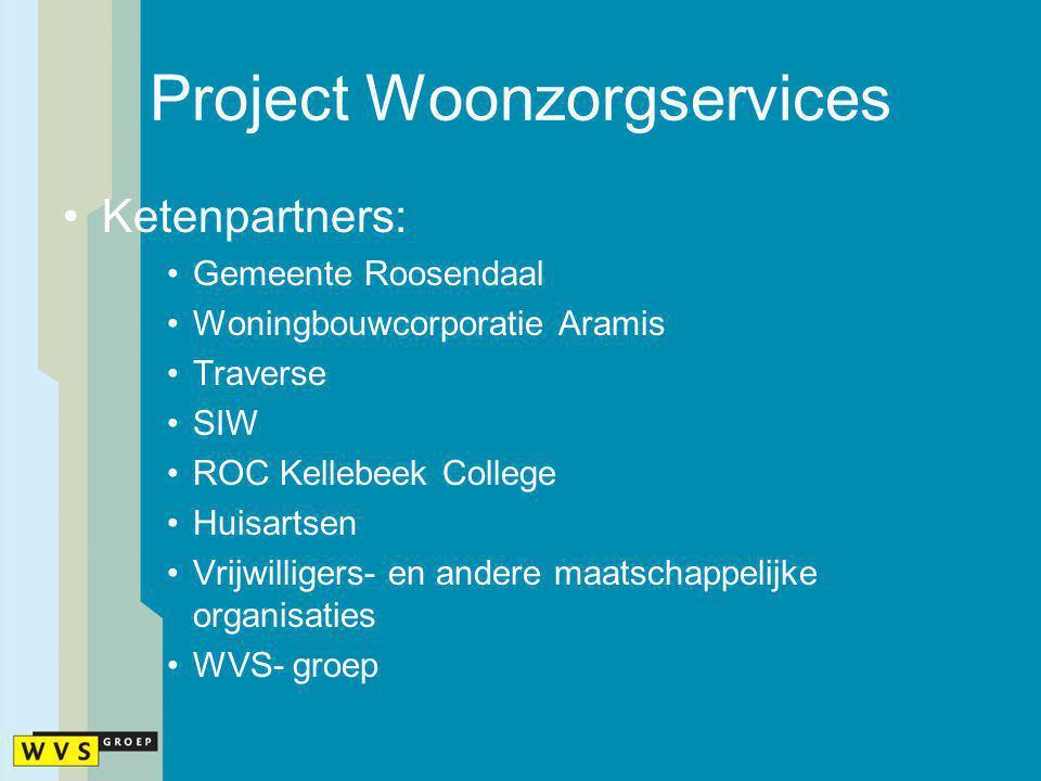 Project Woonzorgservices Ketenpartners: Gemeente Roosendaal Woningbouwcorporatie Aramis Traverse SIW ROC Kellebeek College Huisartsen Vrijwilligers- e