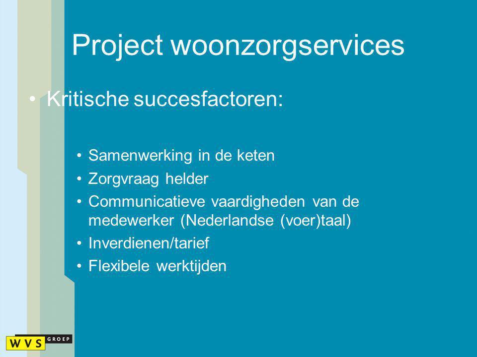 Project woonzorgservices Kritische succesfactoren: Samenwerking in de keten Zorgvraag helder Communicatieve vaardigheden van de medewerker (Nederlands