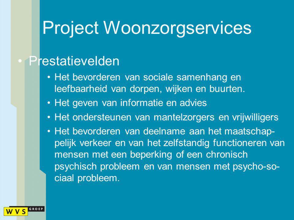 Project Woonzorgservices Borging van kwaliteit en betrouwbaarheid: PGB zorgvragen WMO Leefbaarheid in de wijken »Schoonheid »Veiligheid AWBZ- gelden Mensen zelf vanuit pensioen Woningbouwcoörporaties