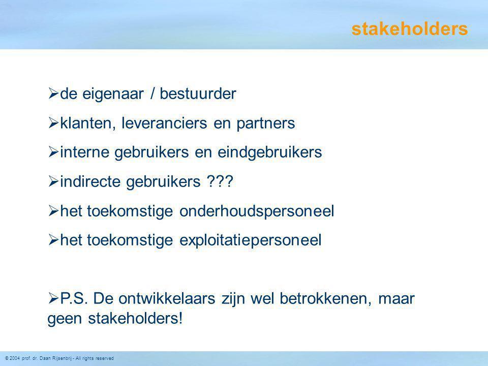 © 2004 prof. dr. Daan Rijsenbrij - All rights reserved stakeholders  de eigenaar / bestuurder  klanten, leveranciers en partners  interne gebruiker