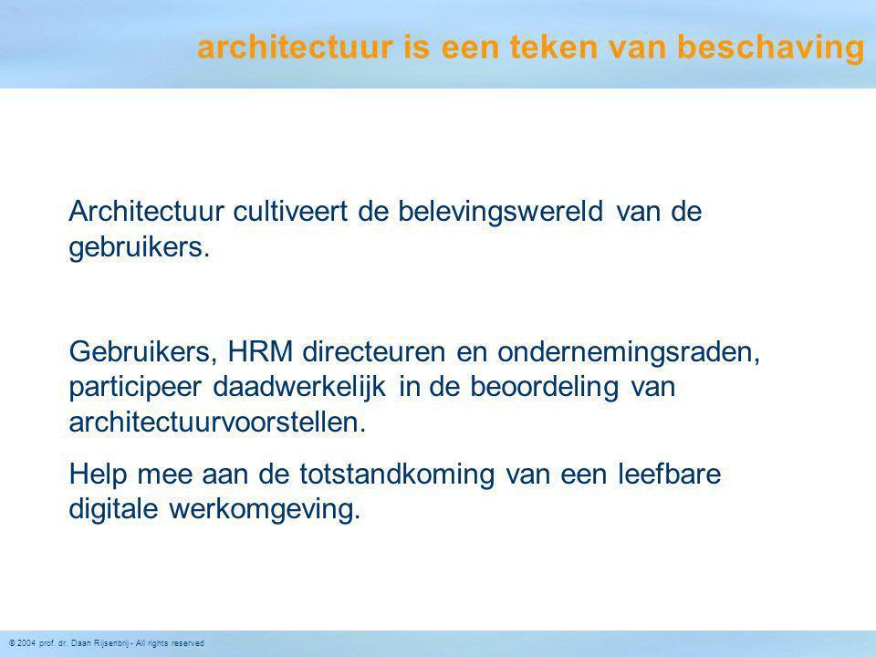 © 2004 prof. dr. Daan Rijsenbrij - All rights reserved architectuur is een teken van beschaving Architectuur cultiveert de belevingswereld van de gebr