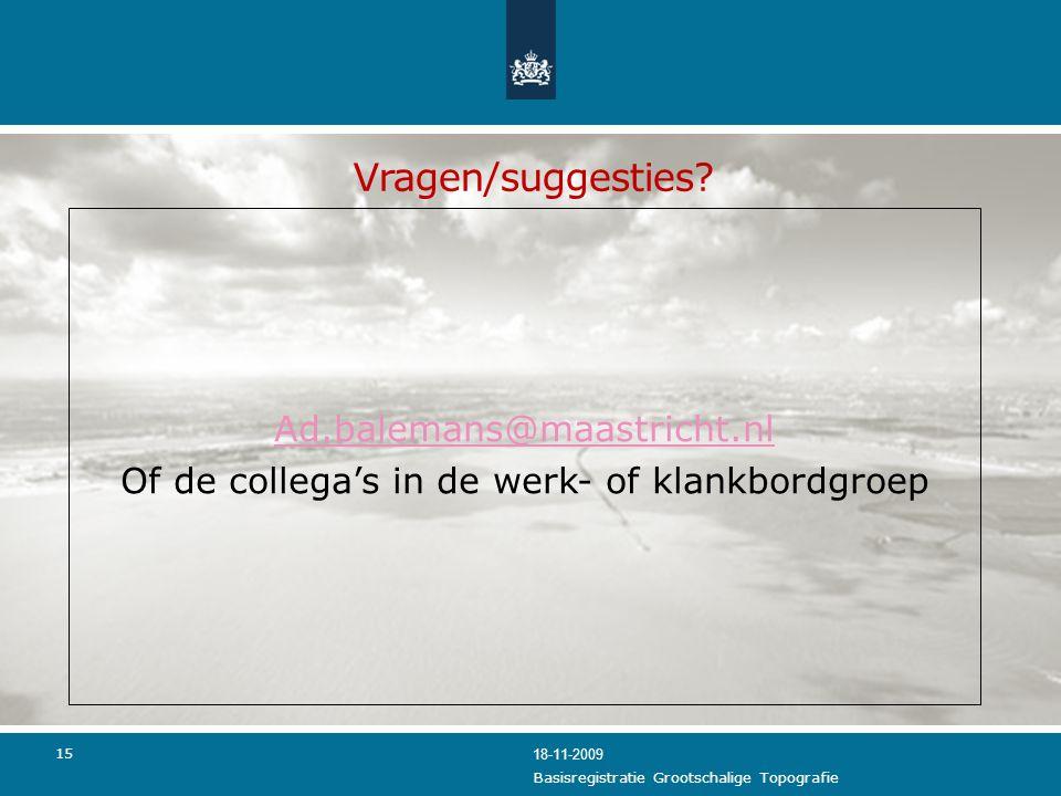 15 Vragen/suggesties? Ad.balemans@maastricht.nl Of de collega's in de werk- of klankbordgroep 18-11-2009 Basisregistratie Grootschalige Topografie