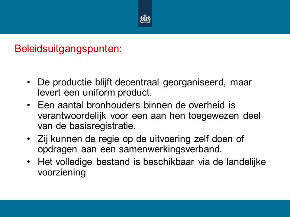 Beleidsuitgangspunten: De productie blijft decentraal georganiseerd, maar levert een uniform product. Een aantal bronhouders binnen de overheid is ver