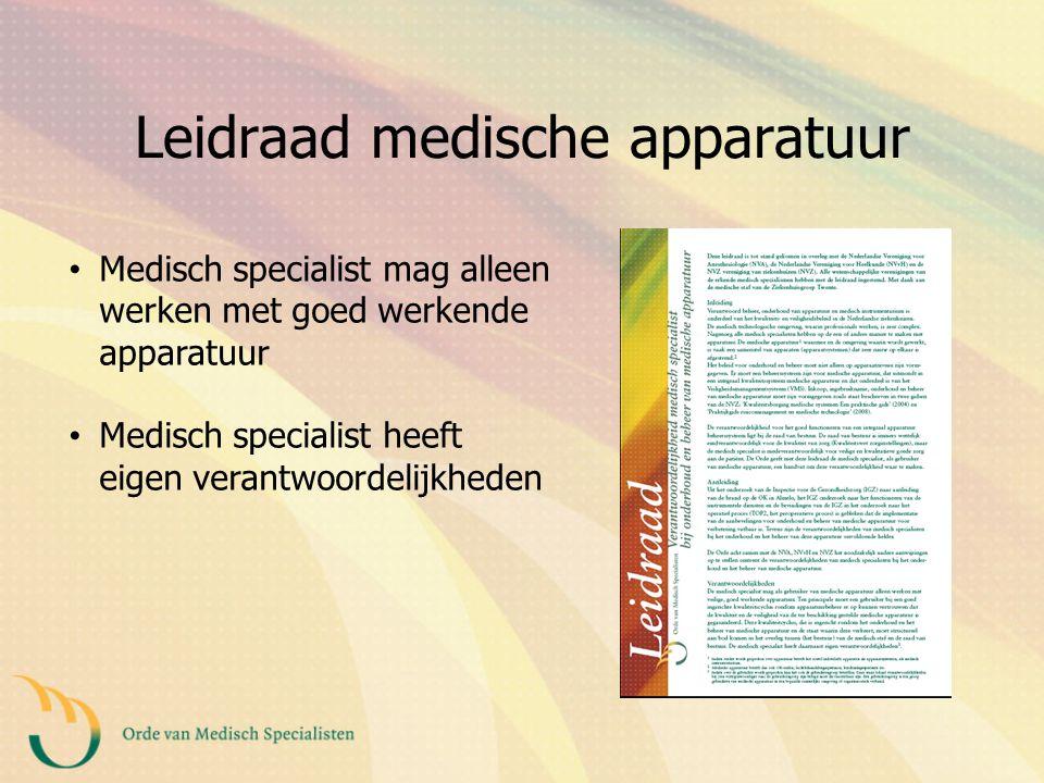 Leidraad medische apparatuur Medisch specialist mag alleen werken met goed werkende apparatuur Medisch specialist heeft eigen verantwoordelijkheden