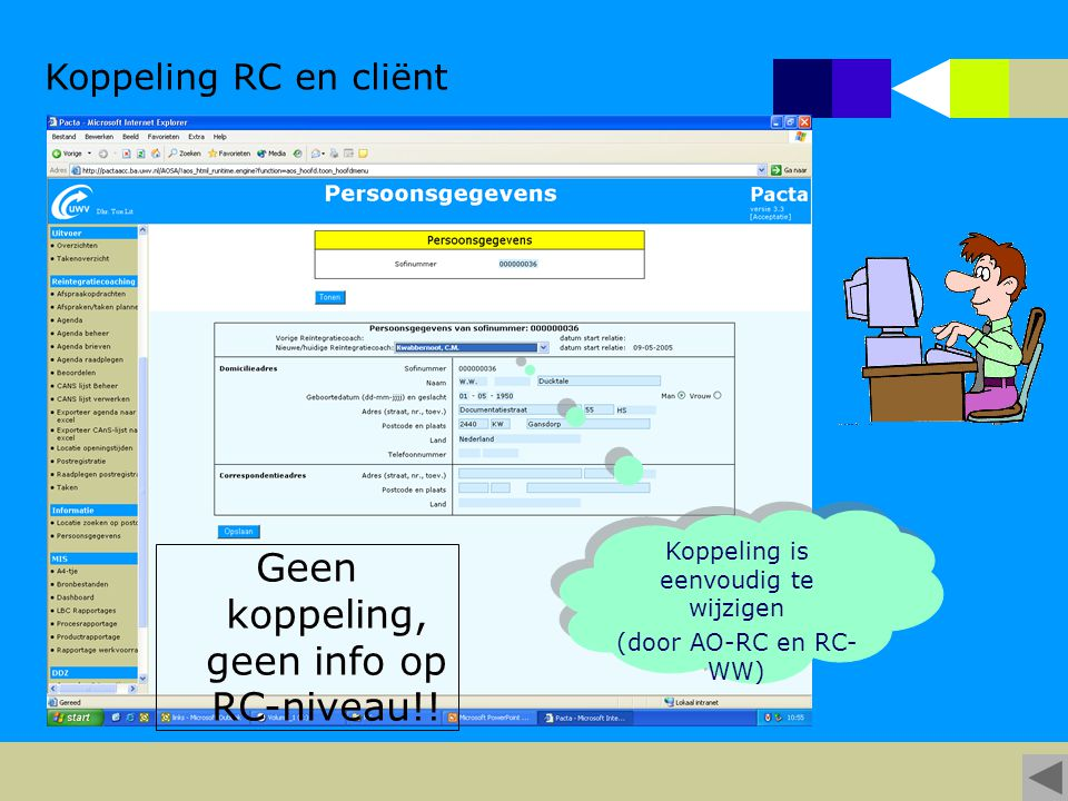 Koppeling RC en cliënt Koppeling is eenvoudig te wijzigen (door AO-RC en RC- WW) Koppeling is eenvoudig te wijzigen (door AO-RC en RC- WW) Geen koppeling, geen info op RC-niveau!!