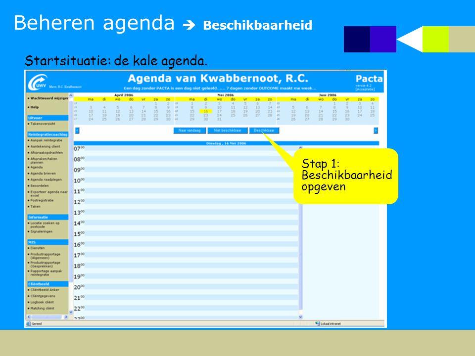 Beheren agenda  Beschikbaarheid Startsituatie: de kale agenda. Stap 1: Beschikbaarheid opgeven