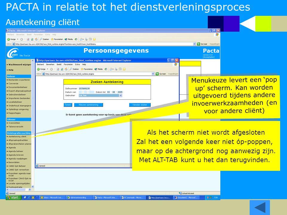 Aantekening cliënt Menukeuze levert een 'pop up' scherm. Kan worden uitgevoerd tijdens andere invoerwerkzaamheden (en voor andere cliënt) PACTA in rel