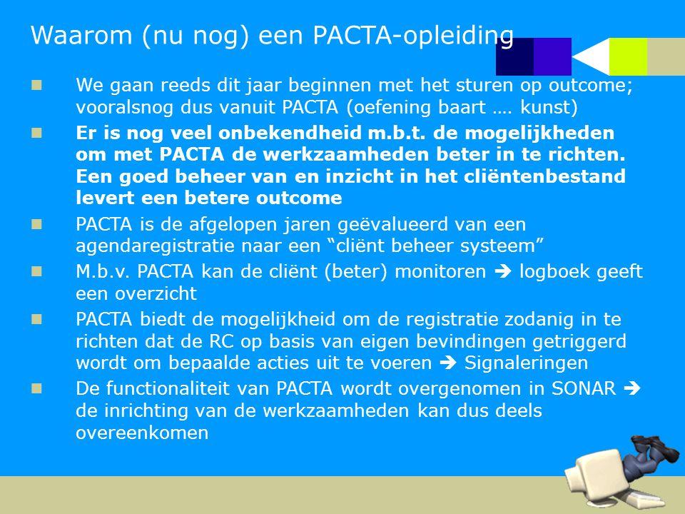 Waarom (nu nog) een PACTA-opleiding We gaan reeds dit jaar beginnen met het sturen op outcome; vooralsnog dus vanuit PACTA (oefening baart ….