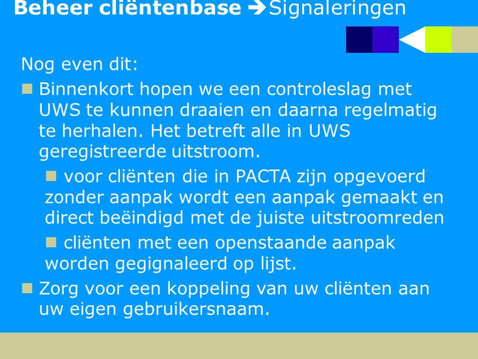 Beheer cliëntenbase  Signaleringen Nog even dit: Binnenkort hopen we een controleslag met UWS te kunnen draaien en daarna regelmatig te herhalen. Het