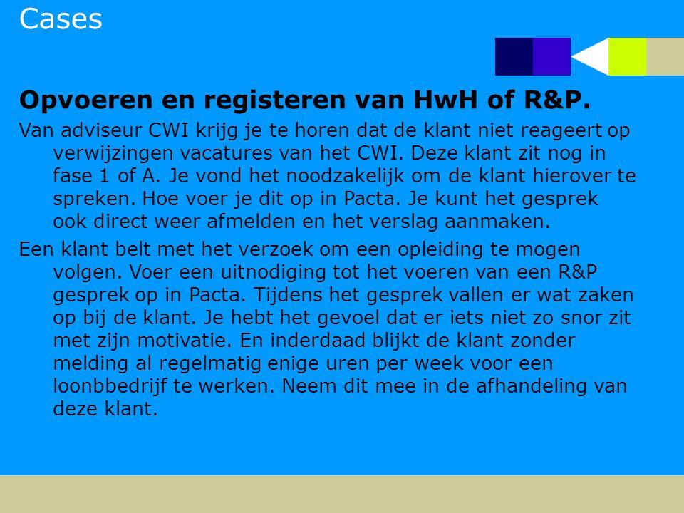 Cases Opvoeren en registeren van HwH of R&P.