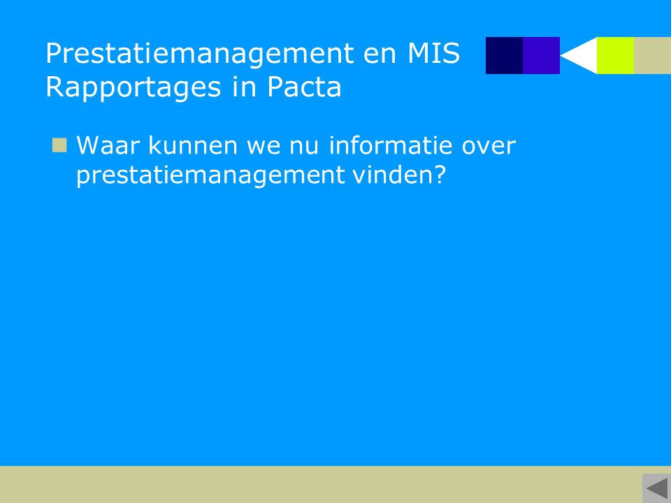 Prestatiemanagement en MIS Rapportages in Pacta Waar kunnen we nu informatie over prestatiemanagement vinden