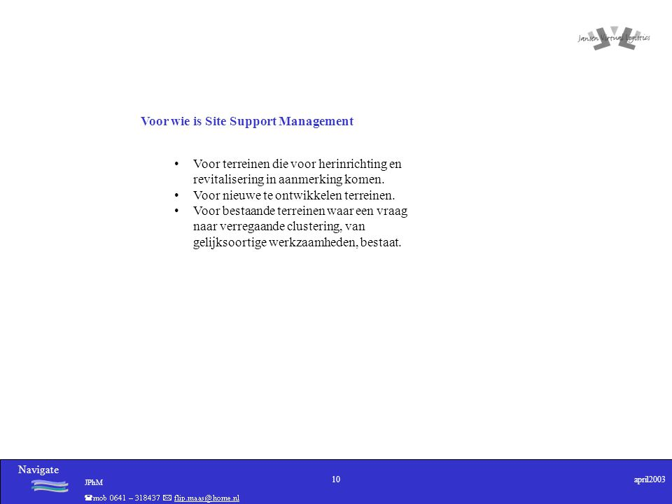 Navigate JPhM 10april2003 Voor wie is Site Support Management Voor terreinen die voor herinrichting en revitalisering in aanmerking komen.