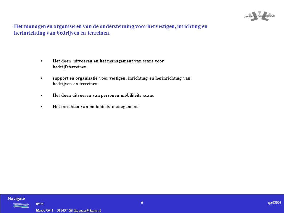Navigate JPhM 7april2003 transport management voor (fysieke)distributie & vervoer logistieke dienstverlening voor inkomende goederen stroom opslag & voorraadbeheer leveranciers beheer en product afroep vervoer naar opslag leveren aan de lijn planning & scheduling & optimalisatie personen mobiliteits management en ook tracking/tracing – afhandeling gevaarlijke stoffen incident management locatie en omgeving management calamiteiten beheersing Het organiseren en inrichten van een virtuele marktplaats voor goederen en personen stromen.