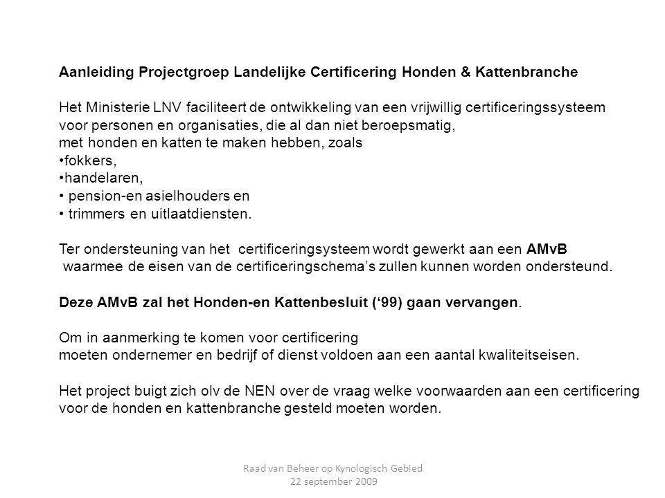 Aanleiding Projectgroep Landelijke Certificering Honden & Kattenbranche Het Ministerie LNV faciliteert de ontwikkeling van een vrijwillig certificerin