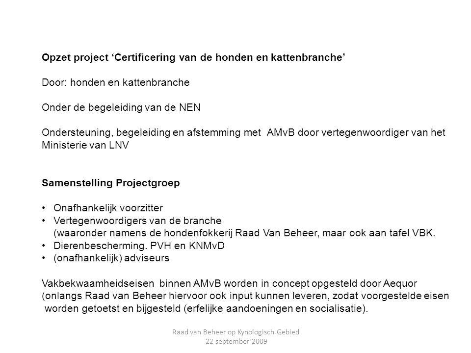 Opzet project 'Certificering van de honden en kattenbranche' Door: honden en kattenbranche Onder de begeleiding van de NEN Ondersteuning, begeleiding