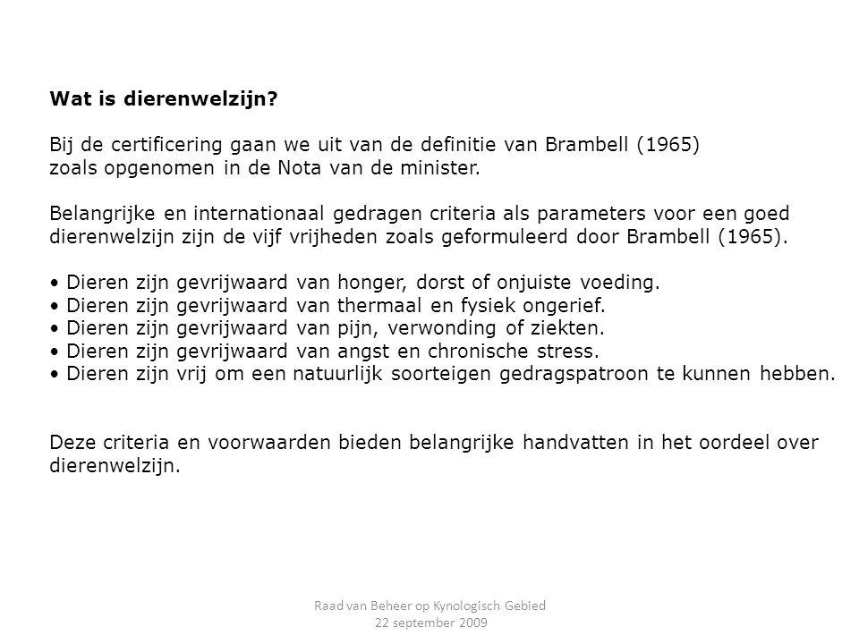 Wat is dierenwelzijn? Bij de certificering gaan we uit van de definitie van Brambell (1965) zoals opgenomen in de Nota van de minister. Belangrijke en