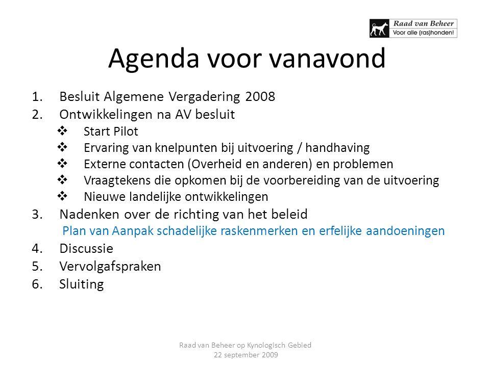 Agenda voor vanavond 1.Besluit Algemene Vergadering 2008 2.Ontwikkelingen na AV besluit  Start Pilot  Ervaring van knelpunten bij uitvoering / handh
