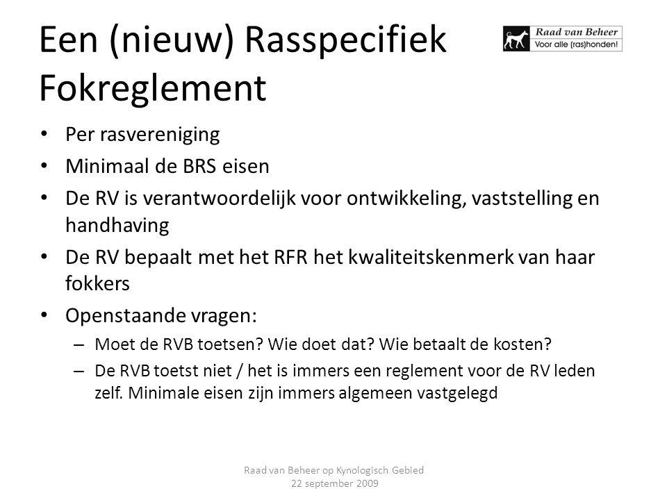 Een (nieuw) Rasspecifiek Fokreglement Per rasvereniging Minimaal de BRS eisen De RV is verantwoordelijk voor ontwikkeling, vaststelling en handhaving