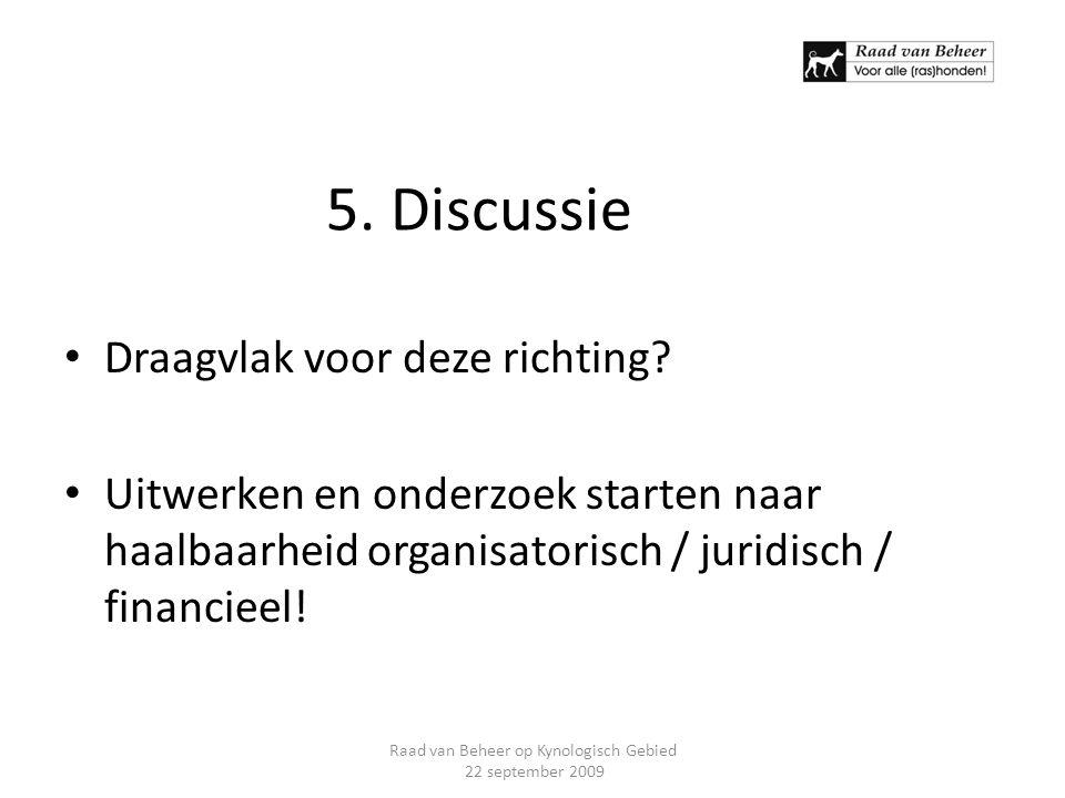 5. Discussie Draagvlak voor deze richting? Uitwerken en onderzoek starten naar haalbaarheid organisatorisch / juridisch / financieel! Raad van Beheer