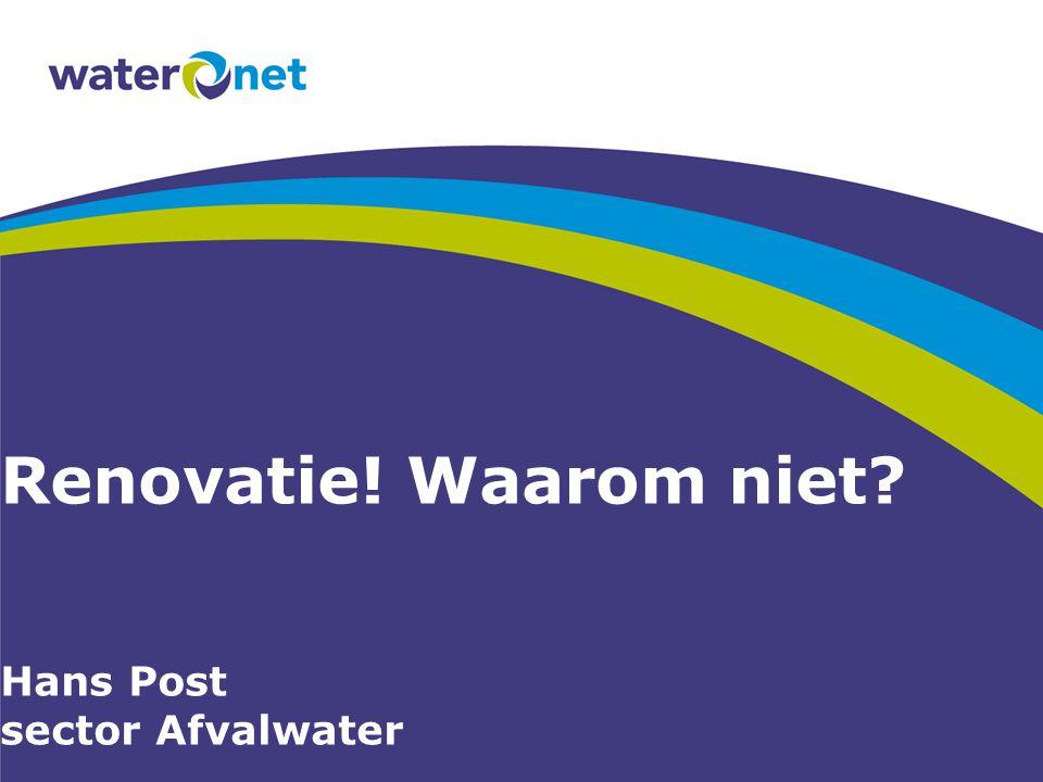 Renovatie! Waarom niet? Hans Post sector Afvalwater