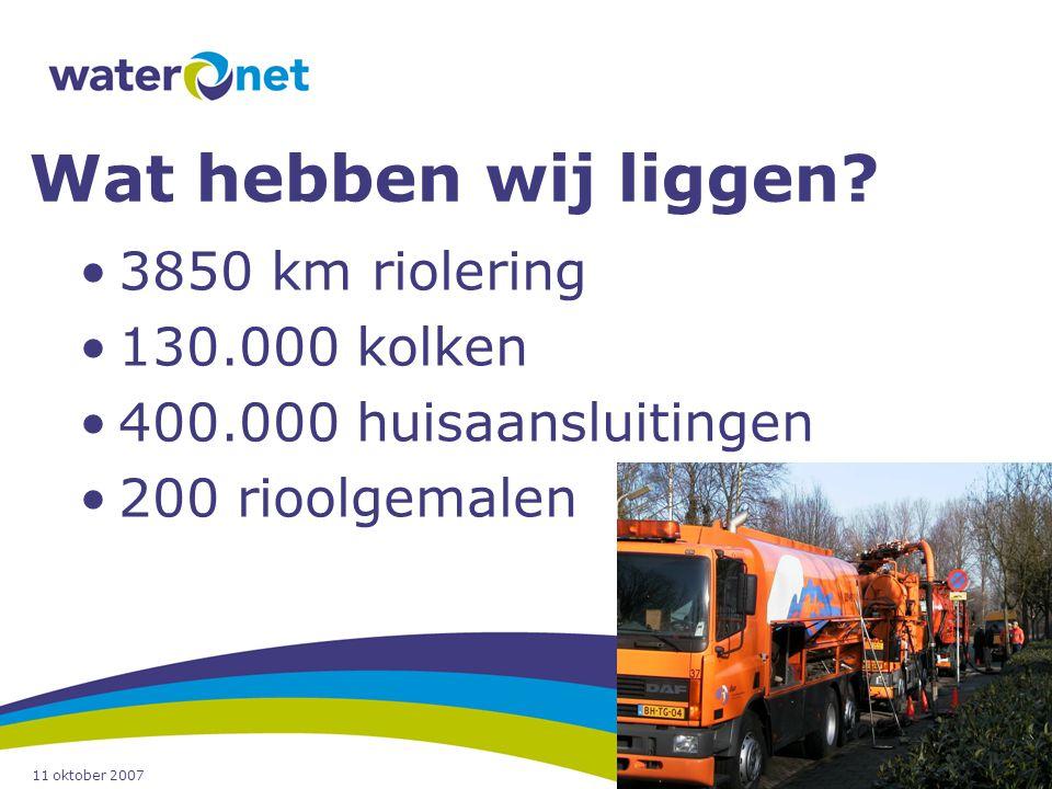 11 oktober 2007 23 Wat hebben wij liggen? 3850 km riolering 130.000 kolken 400.000 huisaansluitingen 200 rioolgemalen