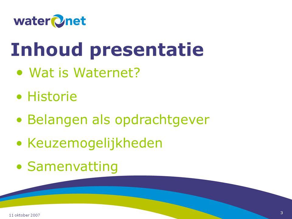 11 oktober 2007 3 Inhoud presentatie Wat is Waternet? Historie Belangen als opdrachtgever Keuzemogelijkheden Samenvatting