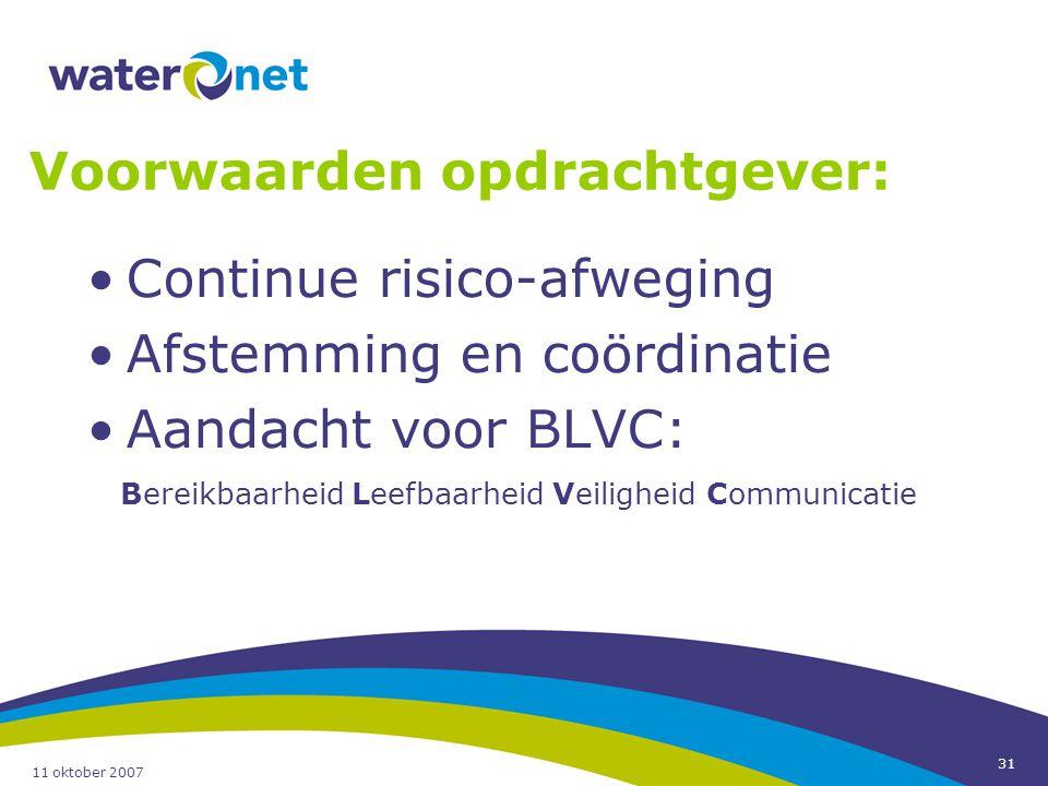 11 oktober 2007 31 Voorwaarden opdrachtgever: Continue risico-afweging Afstemming en coördinatie Aandacht voor BLVC: Bereikbaarheid Leefbaarheid Veili