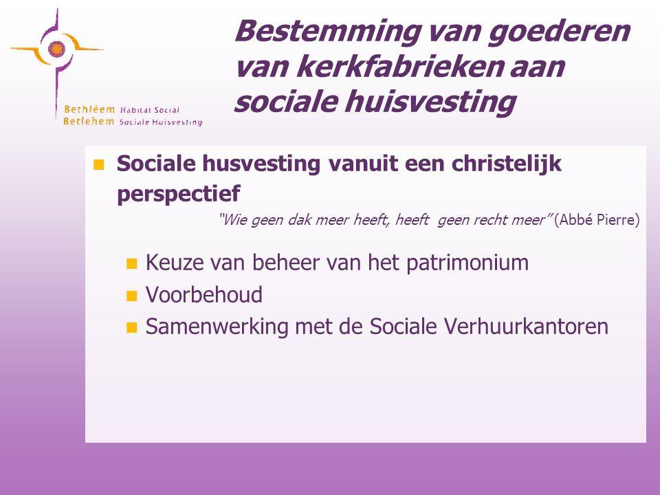 """Bestemming van goederen van kerkfabrieken aan sociale huisvesting Sociale husvesting vanuit een christelijk perspectief """"Wie geen dak meer heeft, heef"""