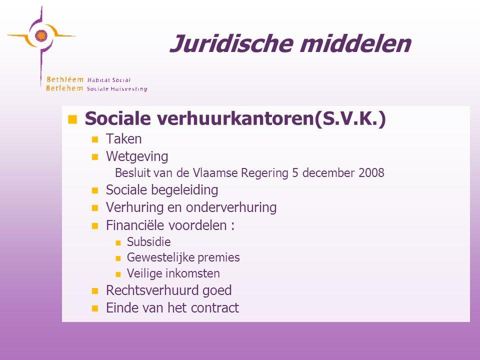 Juridische middelen Sociale verhuurkantoren(S.V.K.) Taken Wetgeving Besluit van de Vlaamse Regering 5 december 2008 Sociale begeleiding Verhuring en o