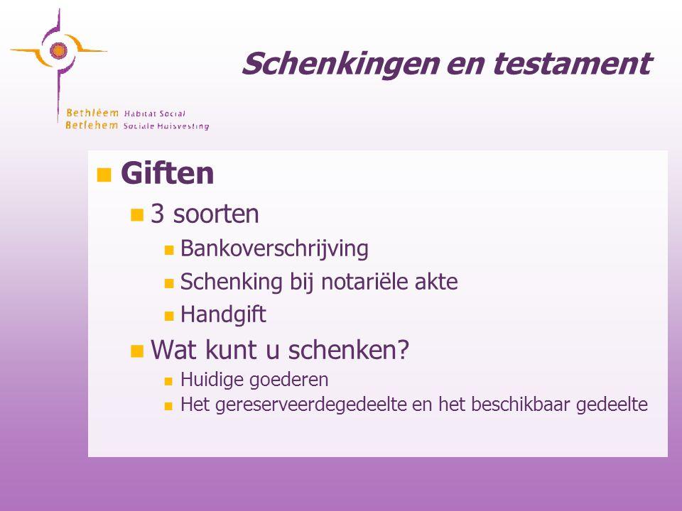 Schenkingen en testament Giften 3 soorten Bankoverschrijving Schenking bij notariële akte Handgift Wat kunt u schenken? Huidige goederen Het gereserve