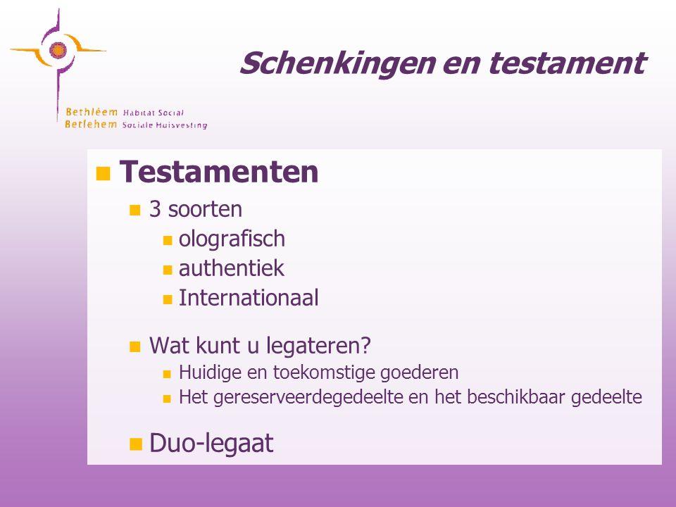 Schenkingen en testament Testamenten 3 soorten olografisch authentiek Internationaal Wat kunt u legateren? Huidige en toekomstige goederen Het gereser