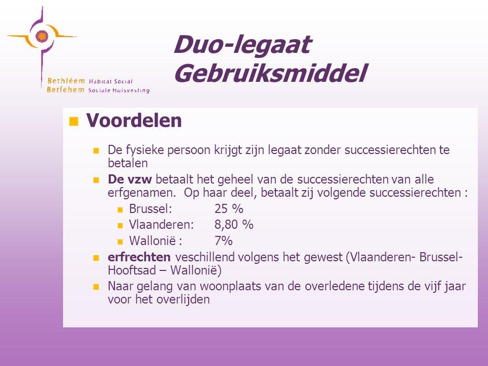 Duo-legaat Gebruiksmiddel Voordelen De fysieke persoon krijgt zijn legaat zonder successierechten te betalen De vzw betaalt het geheel van de successi