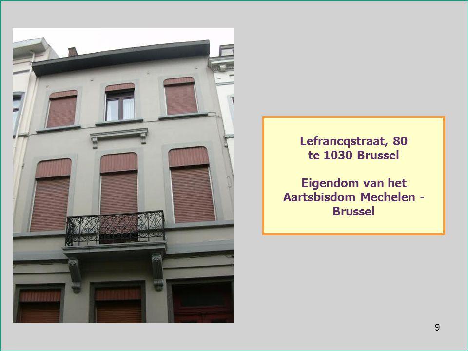9 Lefrancqstraat, 80 te 1030 Brussel Eigendom van het Aartsbisdom Mechelen - Brussel