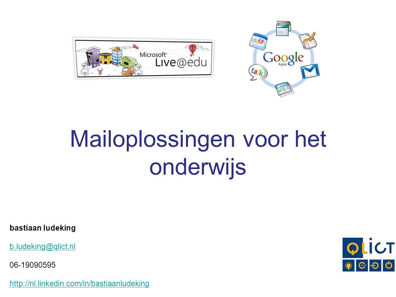 Mailoplossingen voor het onderwijs bastiaan ludeking b.ludeking@qlict.nl 06-19090595 http://nl.linkedin.com/in/bastiaanludeking