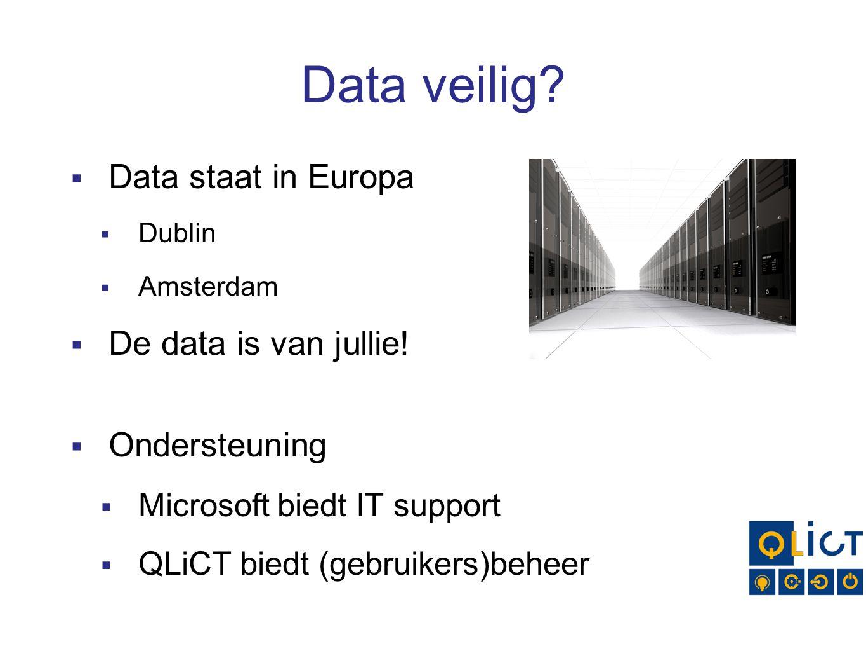 Data veilig. Data staat in Europa  Dublin  Amsterdam  De data is van jullie.