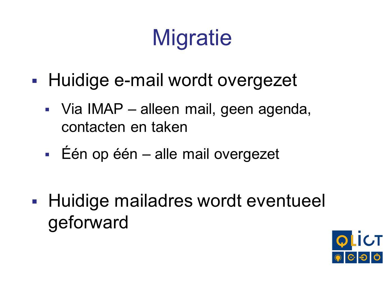 Migratie  Huidige e-mail wordt overgezet  Via IMAP – alleen mail, geen agenda, contacten en taken  Één op één – alle mail overgezet  Huidige mailadres wordt eventueel geforward