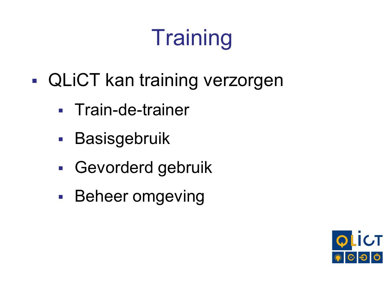 Training  QLiCT kan training verzorgen  Train-de-trainer  Basisgebruik  Gevorderd gebruik  Beheer omgeving