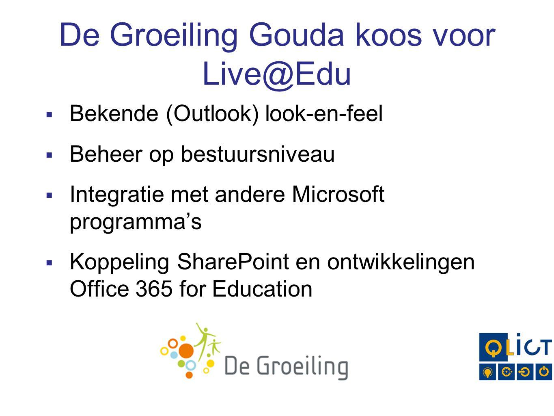 De Groeiling Gouda koos voor Live@Edu  Bekende (Outlook) look-en-feel  Beheer op bestuursniveau  Integratie met andere Microsoft programma's  Koppeling SharePoint en ontwikkelingen Office 365 for Education