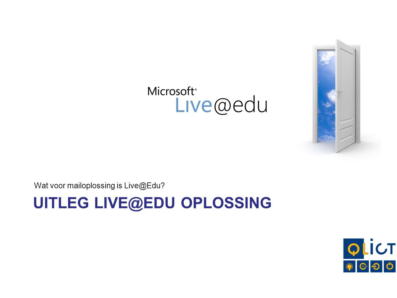 UITLEG LIVE@EDU OPLOSSING Wat voor mailoplossing is Live@Edu?