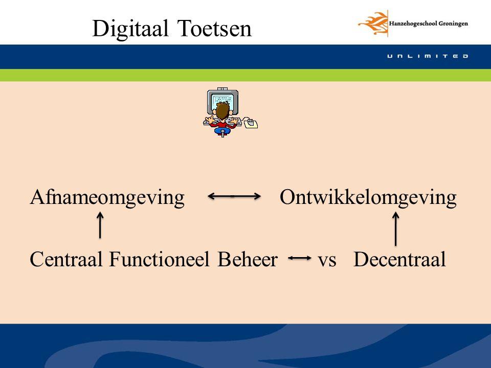 Afnameomgeving Ontwikkelomgeving Centraal Functioneel Beheer vs Decentraal Digitaal Toetsen