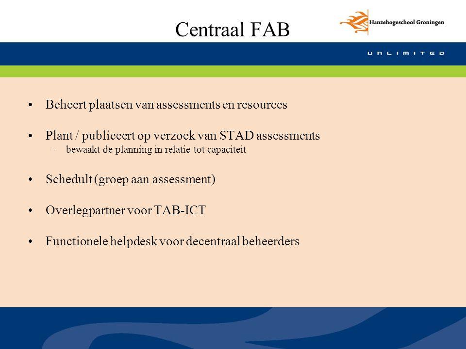 Centraal FAB Beheert plaatsen van assessments en resources Plant / publiceert op verzoek van STAD assessments –bewaakt de planning in relatie tot capa
